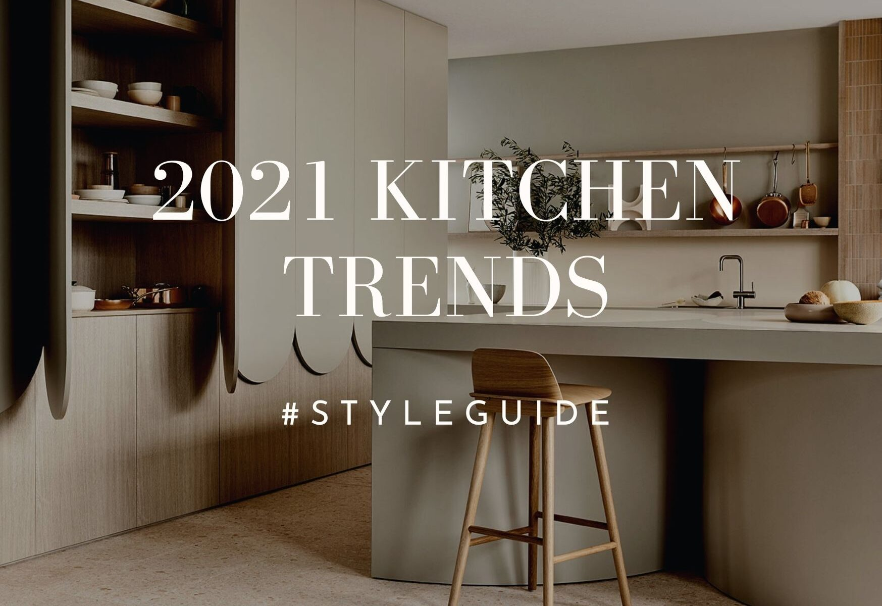 2021 Kitchen Trends Style Guide